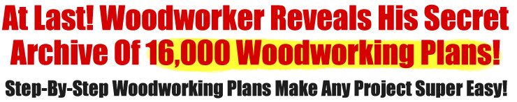 Get 16000 Woodworking Plans